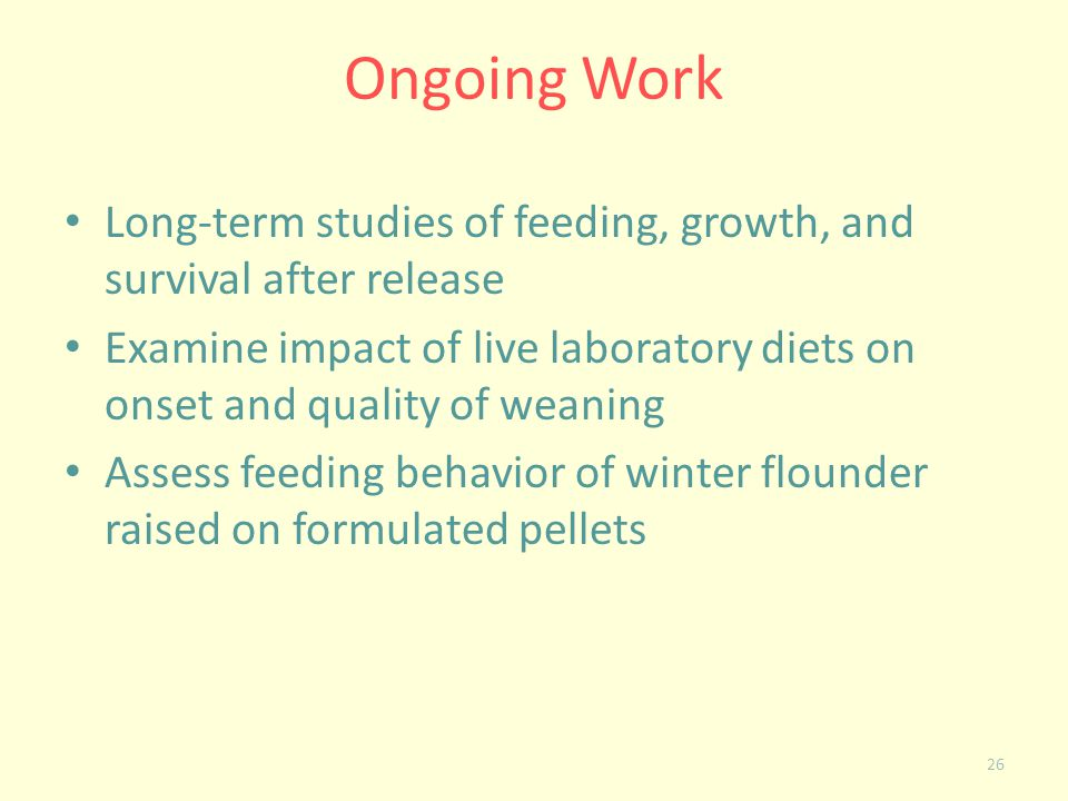 Long-term studies of feeding, growth, and survival after release Examine impact of live laboratory diets on onset and quality of weaning Assess feedin