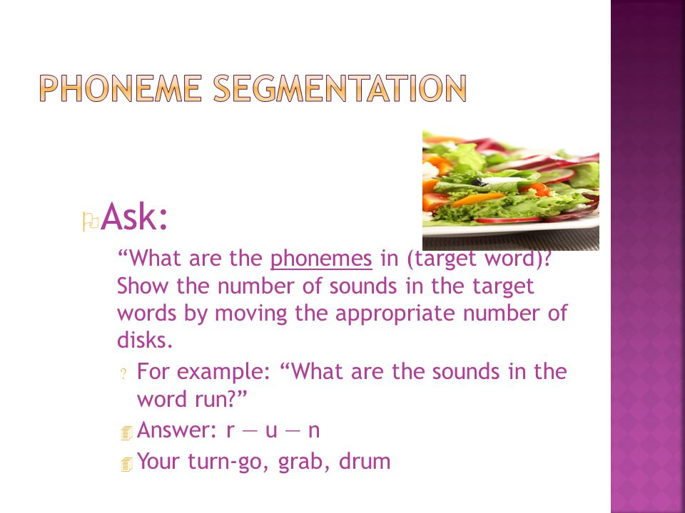O Directions: Students say the phonemes (sounds) in the target words for the number of disks presented.