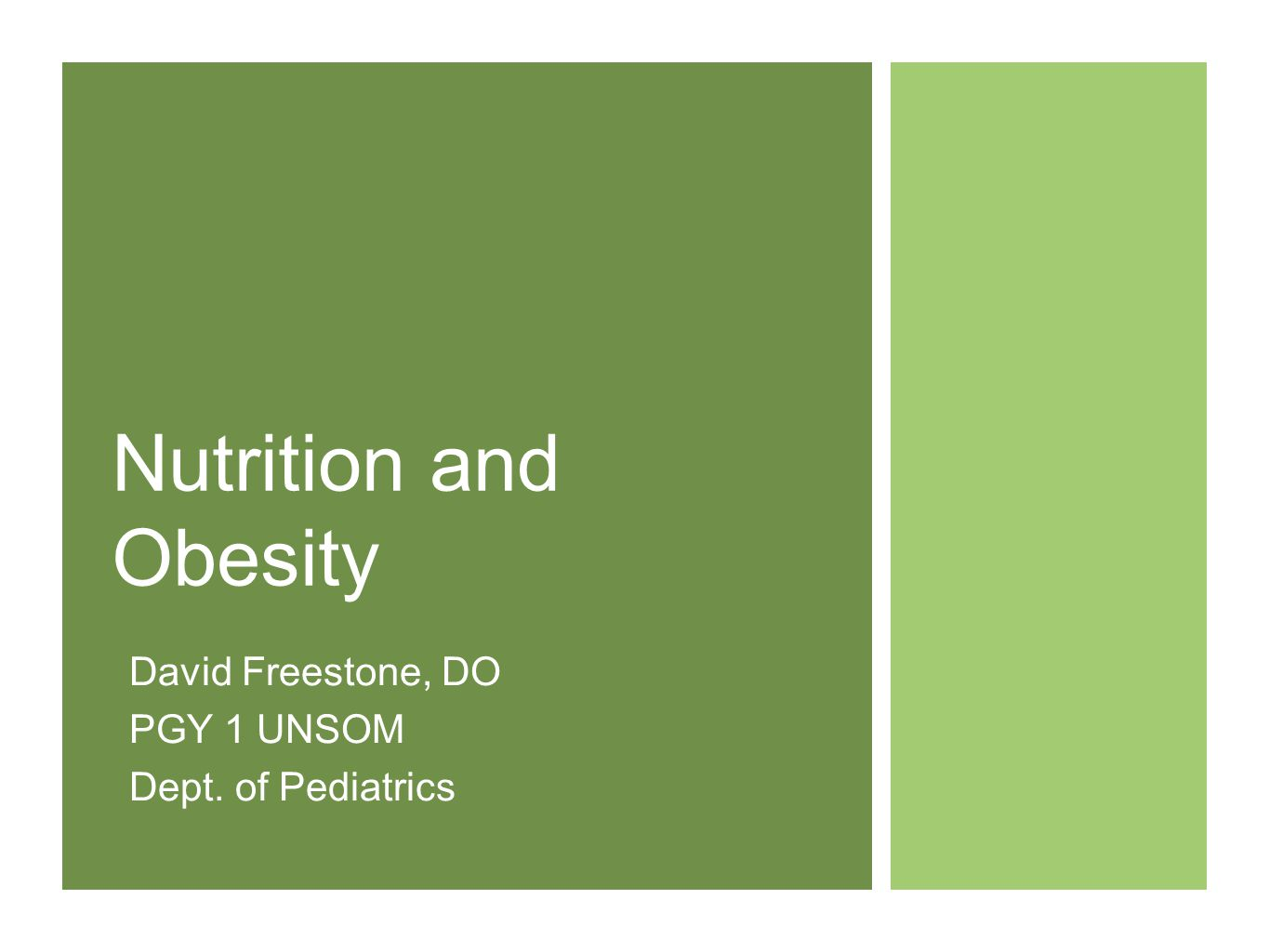 Nutrition and Obesity David Freestone, DO PGY 1 UNSOM Dept. of Pediatrics