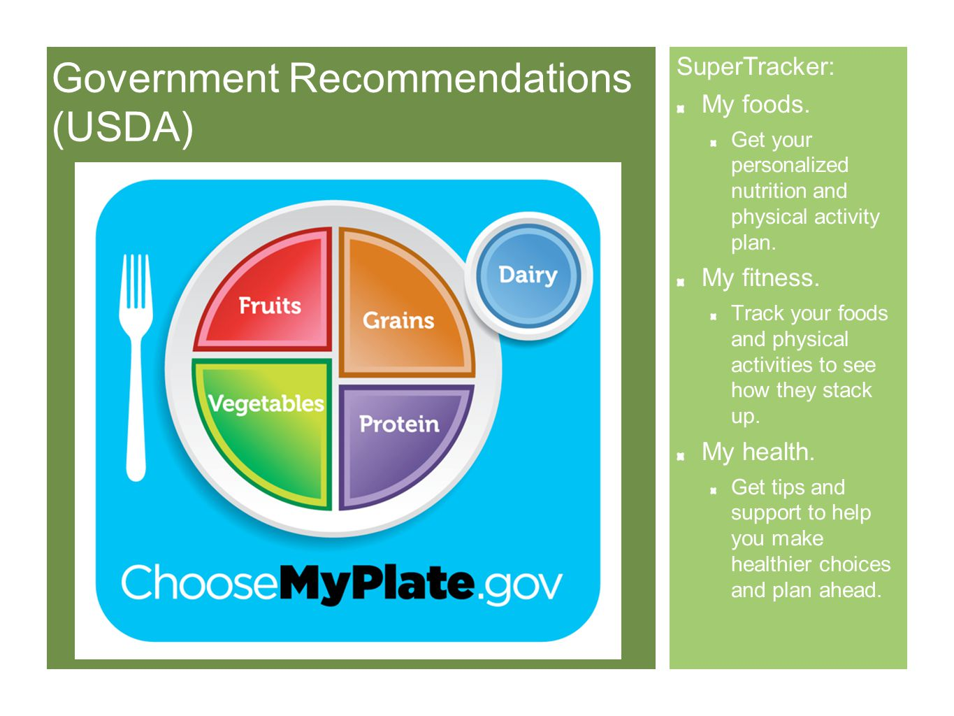Government Recommendations (USDA) SuperTracker: My foods.