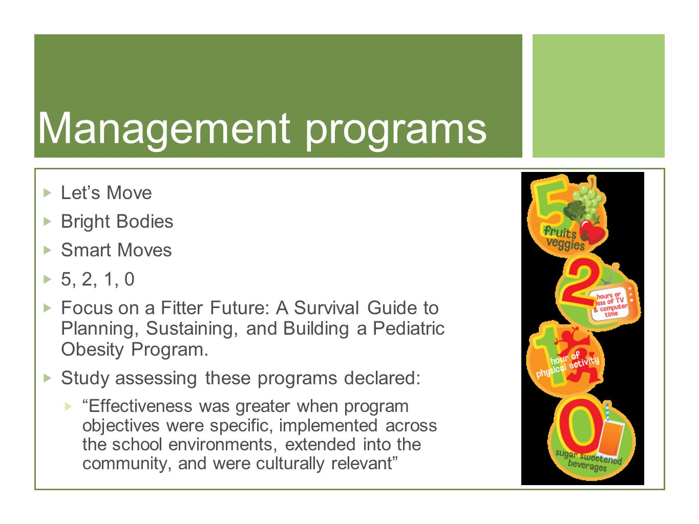 Management programs Lets Move Bright Bodies Smart Moves 5, 2, 1, 0 Focus on a Fitter Future: A Survival Guide to Planning, Sustaining, and Building a Pediatric Obesity Program.