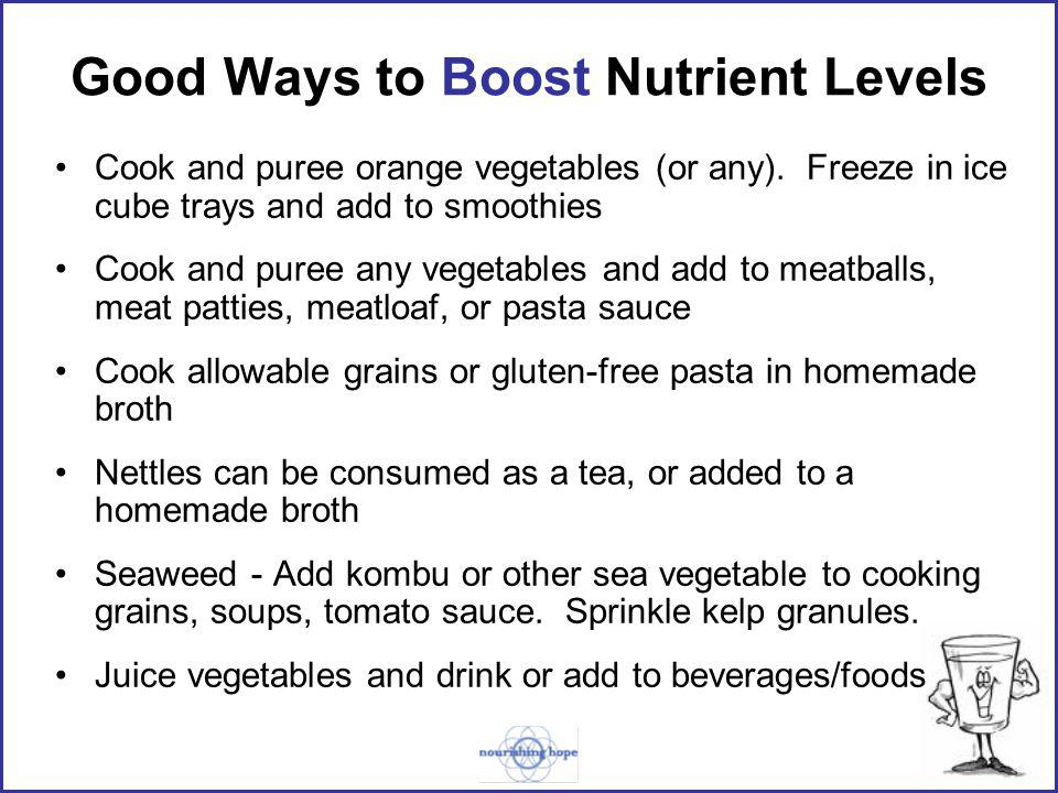 Good Ways to Boost Nutrient Levels Cook and puree orange vegetables (or any).
