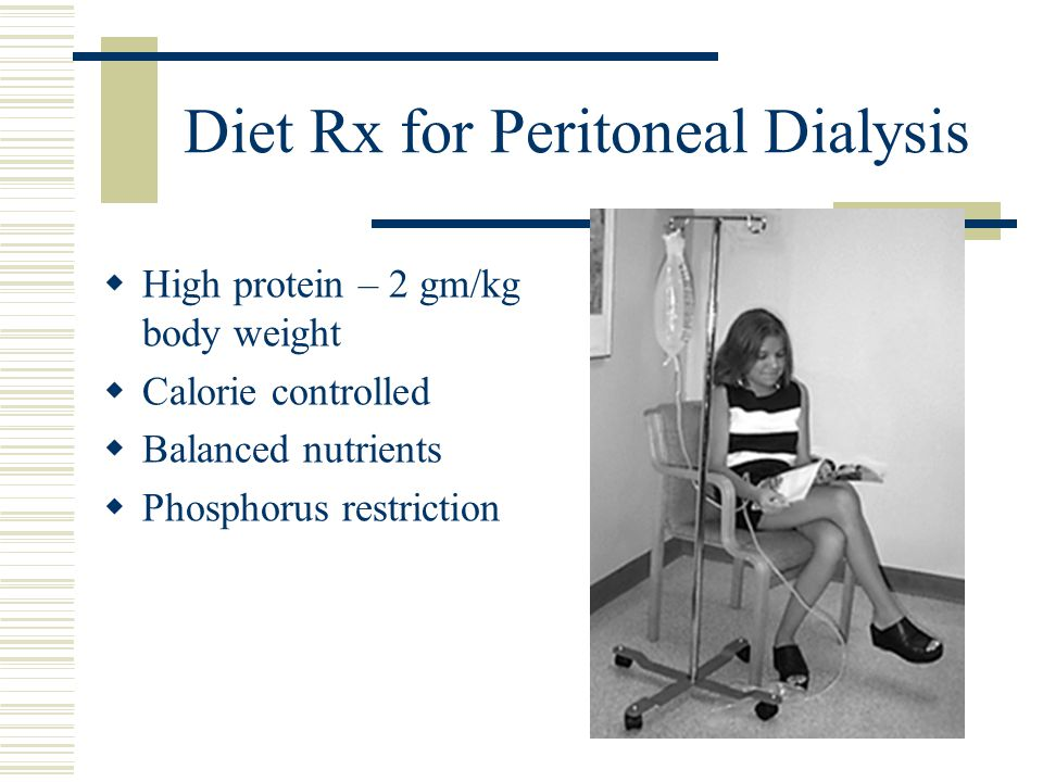 Diet Rx for Peritoneal Dialysis High protein – 2 gm/kg body weight Calorie controlled Balanced nutrients Phosphorus restriction