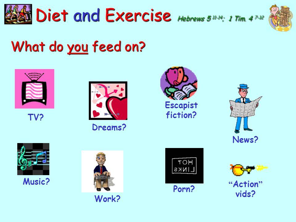 y Diet and Exercise Hebrews 5 11-14 ; 1 Tim. 4 7-12