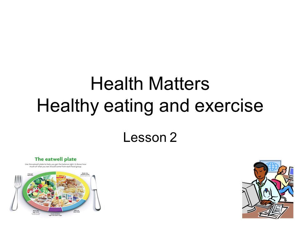 Health Matters Healthy eating and exercise Lesson 2