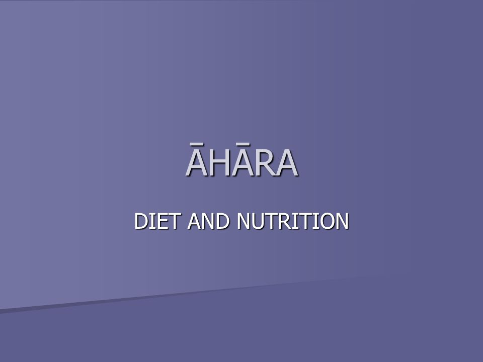 Āhāra-vidhi-viśeāyatan These are 8 factors or issues that need to be considered about āhāra (diet).
