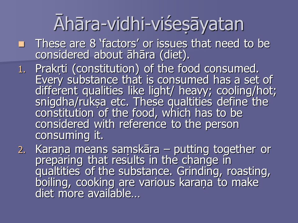 Āhāra-vidhi-viśeāyatan These are 8 factors or issues that need to be considered about āhāra (diet). These are 8 factors or issues that need to be cons