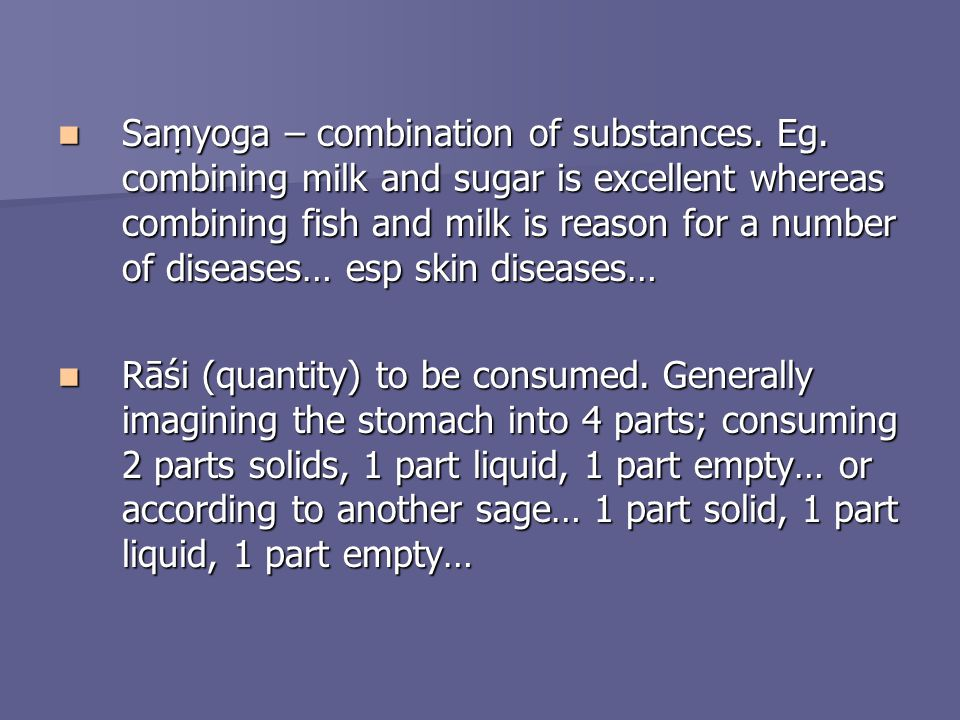 Sayoga – combination of substances. Eg. combining milk and sugar is excellent whereas combining fish and milk is reason for a number of diseases… esp