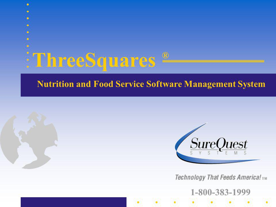 Nutrition and Food Service Software Management System ThreeSquares ® TM 1-800-383-1999