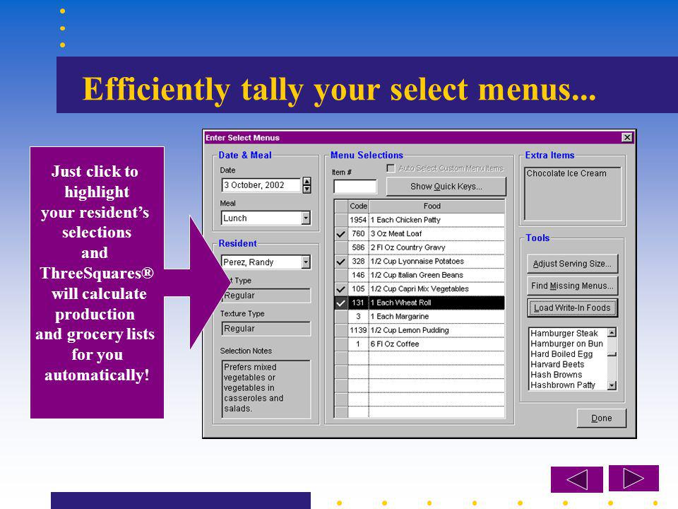 Efficiently tally your select menus... Just click to highlight your residents selections and ThreeSquares® will calculate production and grocery lists