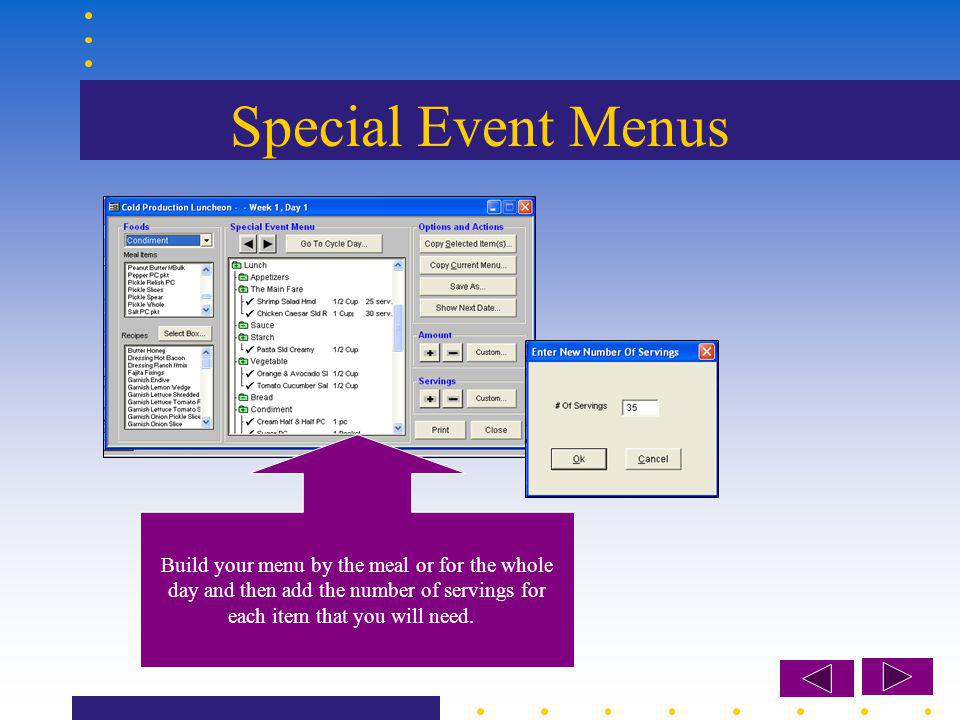 Special Event Menus Build your menu by the meal or for the whole day and then add the number of servings for each item that you will need.