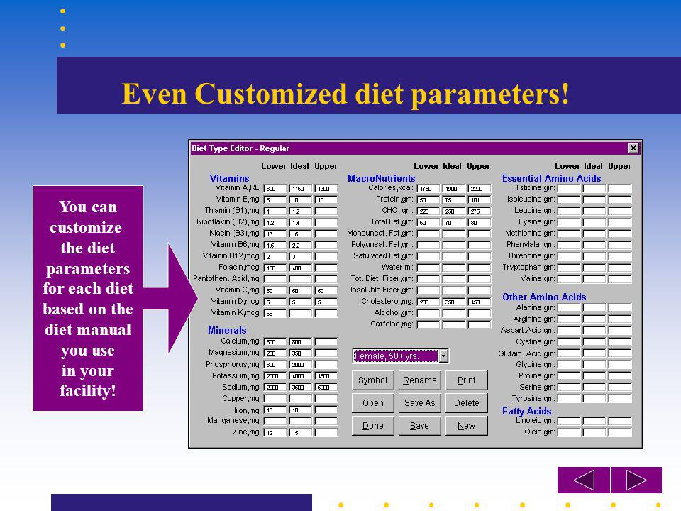 Even Customized diet parameters! You can customize the diet parameters for each diet based on the diet manual you use in your facility!