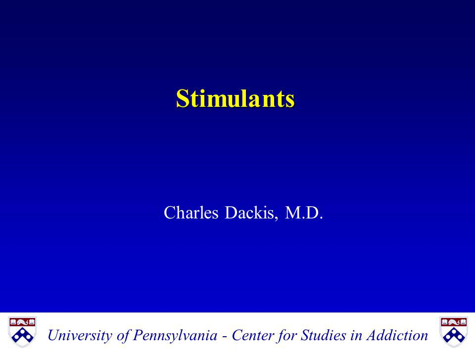 Stimulants University of Pennsylvania - Center for Studies in Addiction Charles Dackis, M.D.
