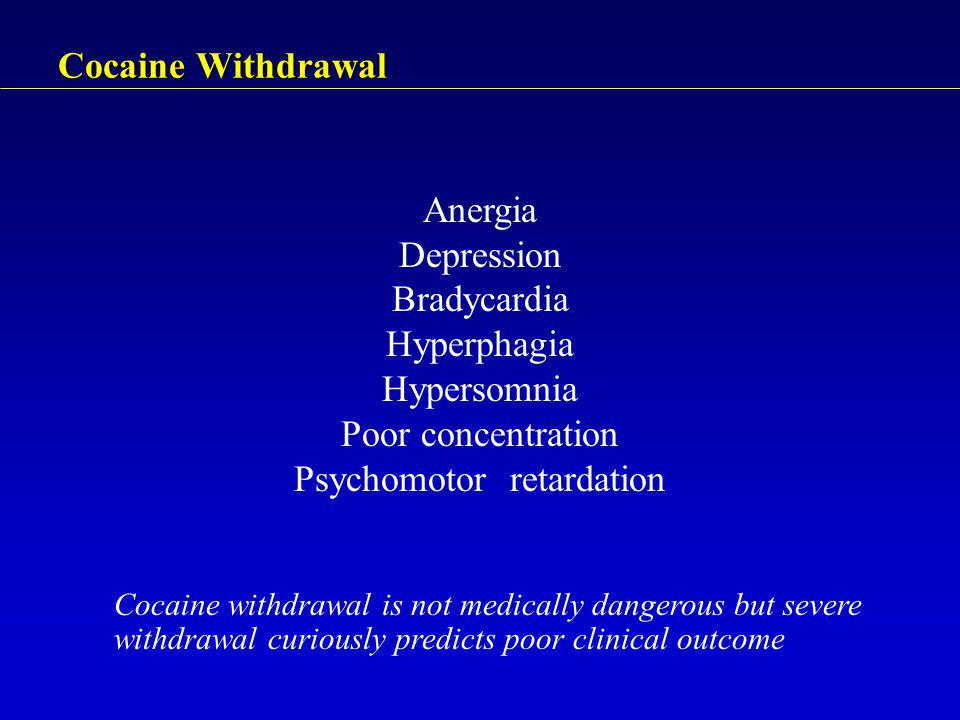 Cocaine Withdrawal Anergia Depression Bradycardia Hyperphagia Hypersomnia Poor concentration Psychomotor retardation Cocaine withdrawal is not medical