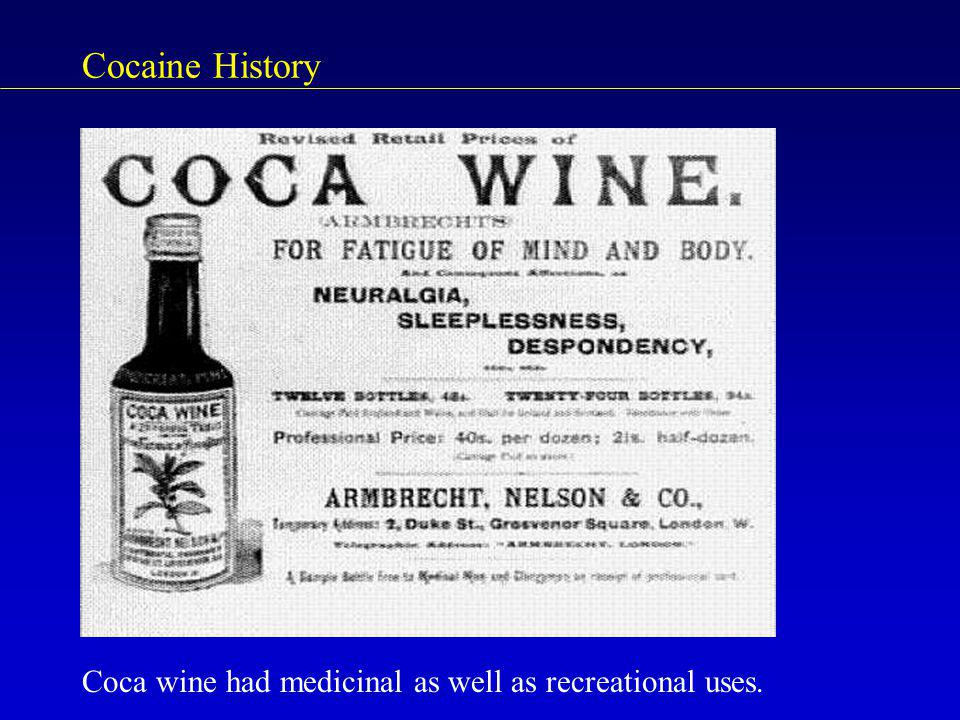 Cocaine History Coca wine had medicinal as well as recreational uses.