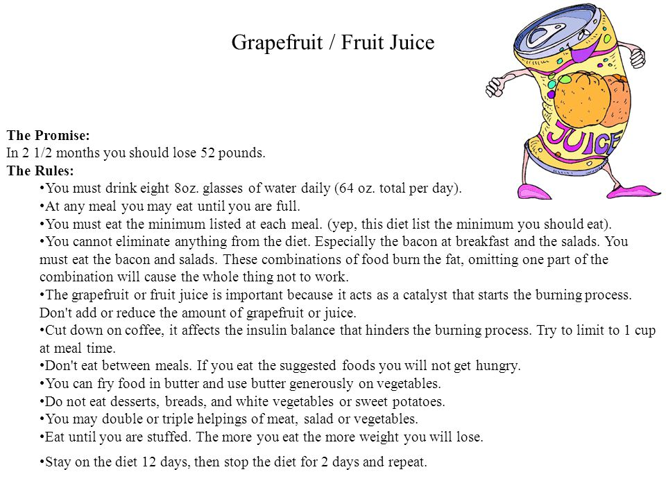 Grapefruit / Fruit Juice The Promise: In 2 1/2 months you should lose 52 pounds.