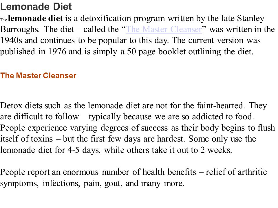 Lemonade Diet The lemonade diet is a detoxification program written by the late Stanley Burroughs.