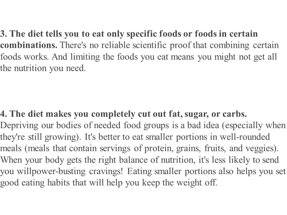 3. The diet tells you to eat only specific foods or foods in certain combinations.