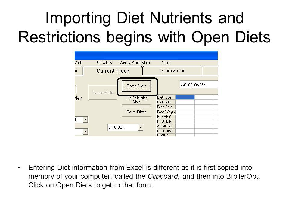 Importing Diet Nutrients and Restrictions begins with Open Diets Entering Diet information from Excel is different as it is first copied into memory of your computer, called the Clipboard, and then into BroilerOpt.