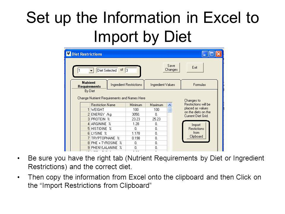 Set up the Information in Excel to Import by Diet Be sure you have the right tab (Nutrient Requirements by Diet or Ingredient Restrictions) and the correct diet.
