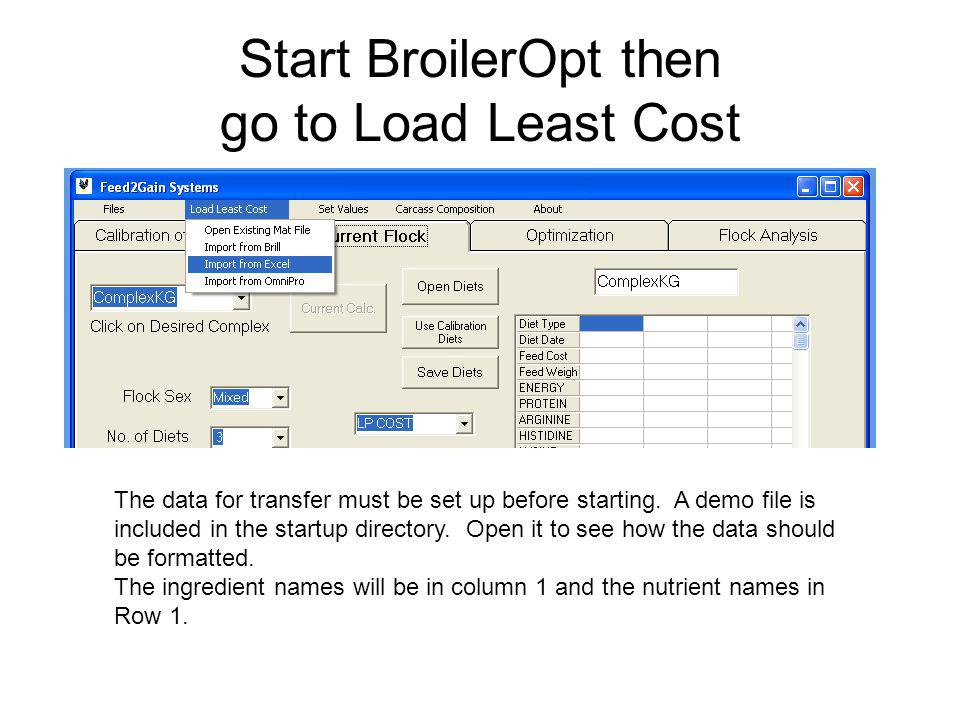 Start BroilerOpt then go to Load Least Cost The data for transfer must be set up before starting.