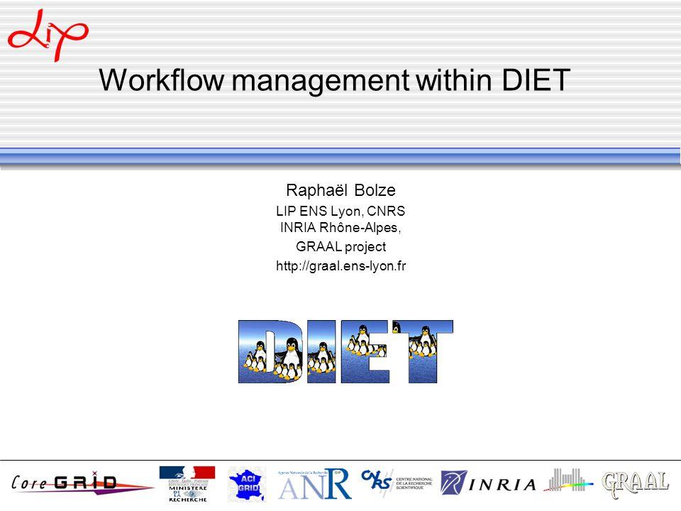 Workflow management within DIET Raphaël Bolze LIP ENS Lyon, CNRS INRIA Rhône-Alpes, GRAAL project http://graal.ens-lyon.fr