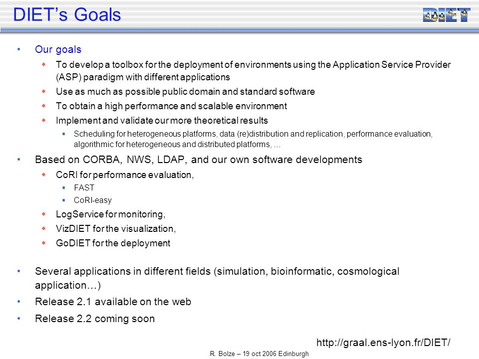 R. Bolze – 19 oct 2006 Edinburgh DIETs Goals Our goals To develop a toolbox for the deployment of environments using the Application Service Provider