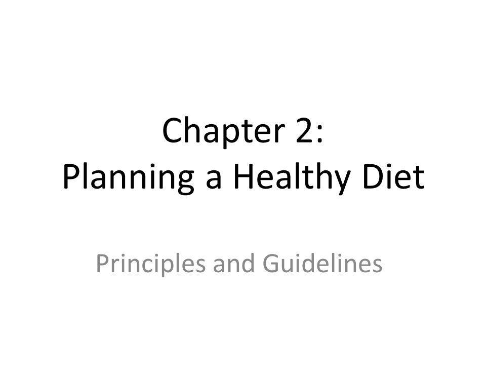 A Healthful Diet Planning a healthful diet – Principles & Guidelines key to assisting people in selecting foods to deliver nutrients without excess energy – Assist in food selection while shopping, eating at restaurant, or preparing meals at home