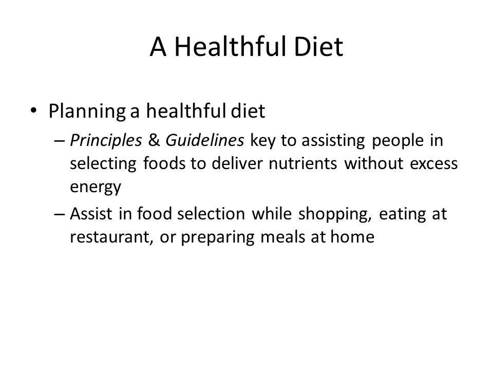 A Healthful Diet Provides proper combination of energy & nutrients.