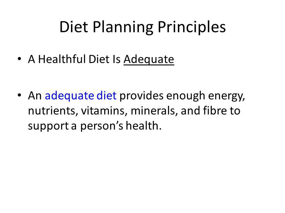 Diet Planning Principles A Healthful Diet Is Balanced A balanced diet contains the right combinations of foods to provide the proper balance of nutrients.