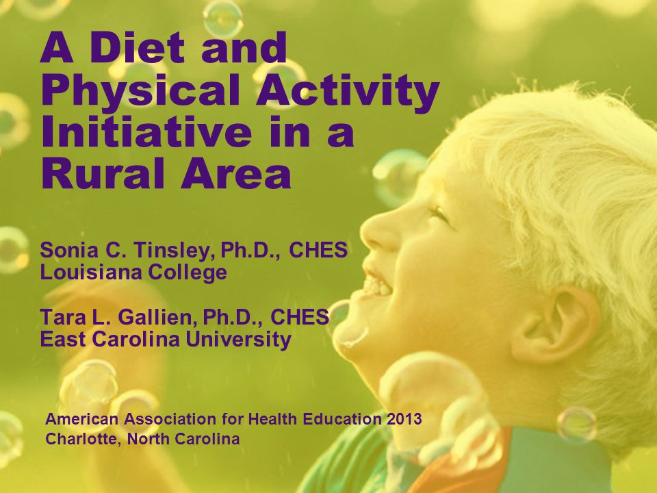 A Diet and Physical Activity Initiative in a Rural Area Sonia C. Tinsley, Ph.D., CHES Louisiana College Tara L. Gallien, Ph.D., CHES East Carolina Uni