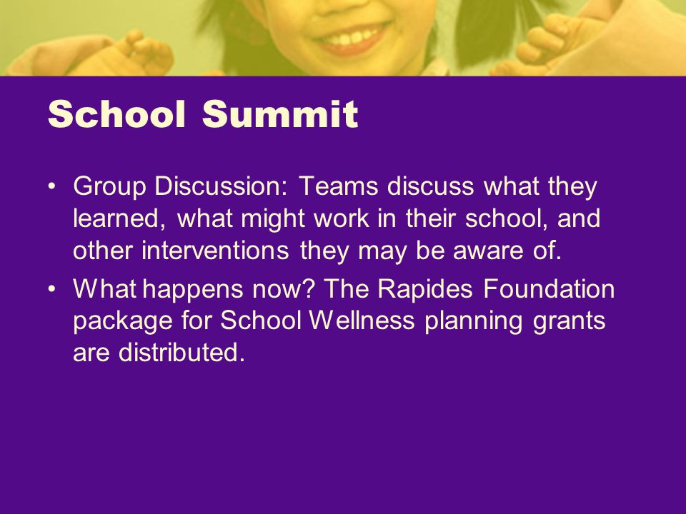 School Summit Group Discussion: Teams discuss what they learned, what might work in their school, and other interventions they may be aware of.