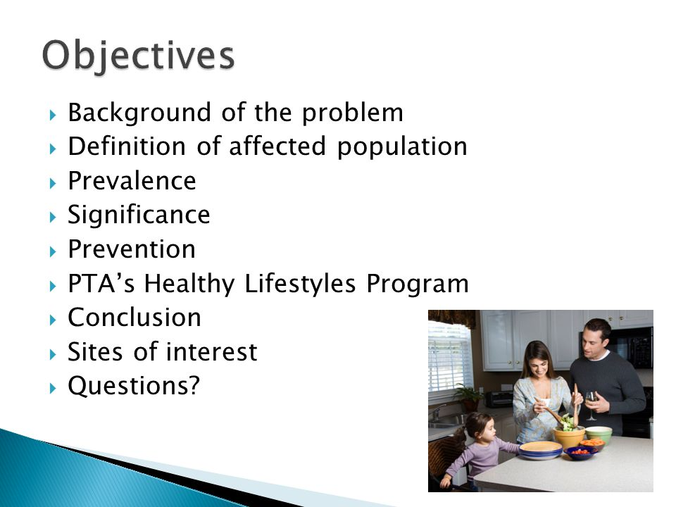Background of the problem Definition of affected population Prevalence Significance Prevention PTAs Healthy Lifestyles Program Conclusion Sites of interest Questions?