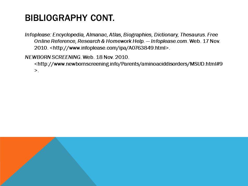 BIBLIOGRAPHY CONT.Infoplease: Encyclopedia, Almanac, Atlas, Biographies, Dictionary, Thesaurus.