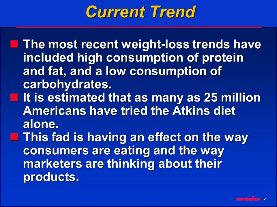 2 Current Trend The most recent weight-loss trends have included high consumption of protein and fat, and a low consumption of carbohydrates.