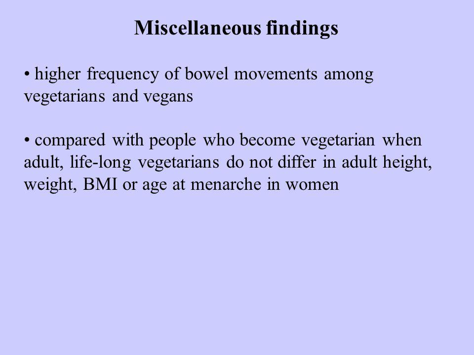 Miscellaneous findings higher frequency of bowel movements among vegetarians and vegans compared with people who become vegetarian when adult, life-long vegetarians do not differ in adult height, weight, BMI or age at menarche in women