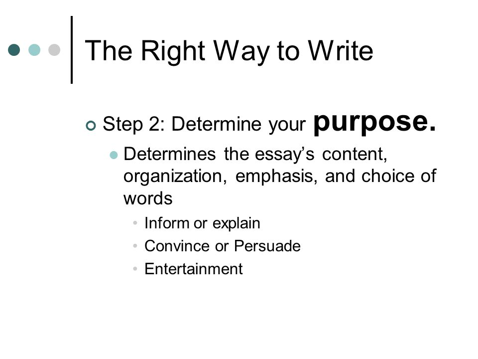 The Right Way to Write Step 2: Determine your purpose.