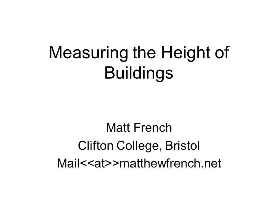 Measuring the Height of Buildings Matt French Clifton College, Bristol Mail >matthewfrench.net