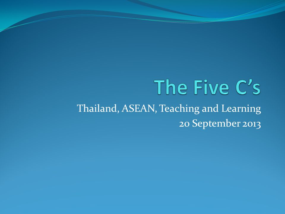 The Five Cs Thailand and ASEAN The Royal Distance Learning Foundation American Embassy RELO Office TOT Public Company Ltd.