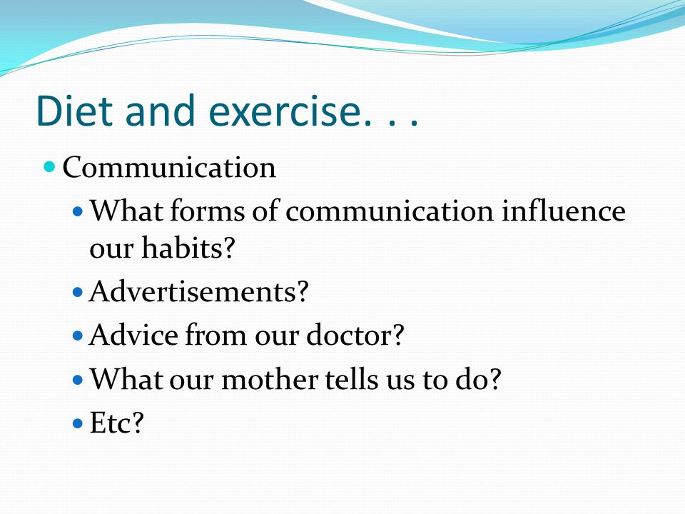 Diet and exercise... Communication What forms of communication influence our habits.