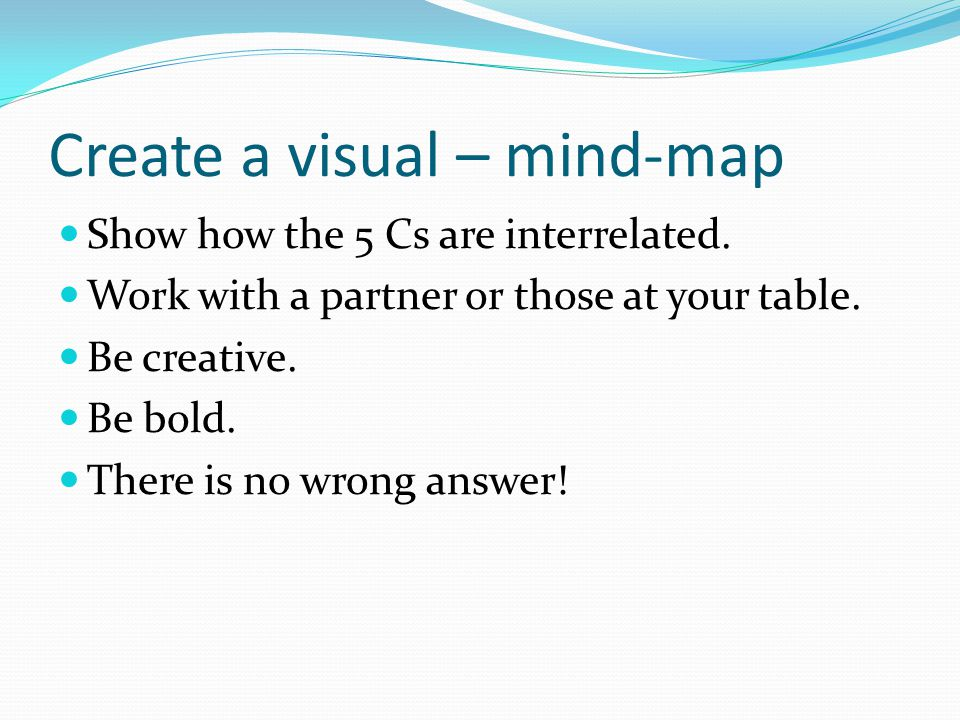 Create a visual – mind-map Show how the 5 Cs are interrelated.