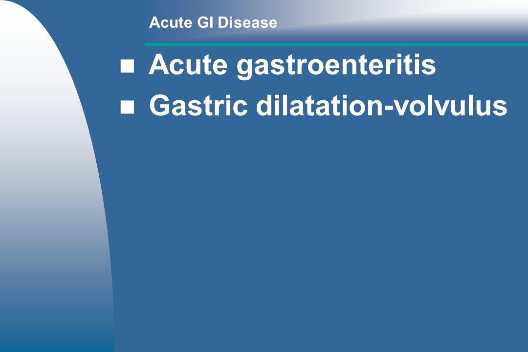 Most common GI disease Causes: – –Parasites – –Diet indiscretion – –Infectious diseases – –Toxins Acute Gastroenteritis