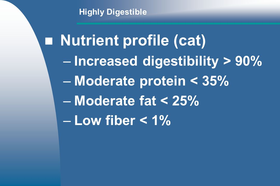 Diet Types Highly digestible Fiber enhanced - High Low - Soluble vs insoluble - Fermentable vs poorly fermentable Hypoallergenic Fat restricted Gluten-free Lactose-free
