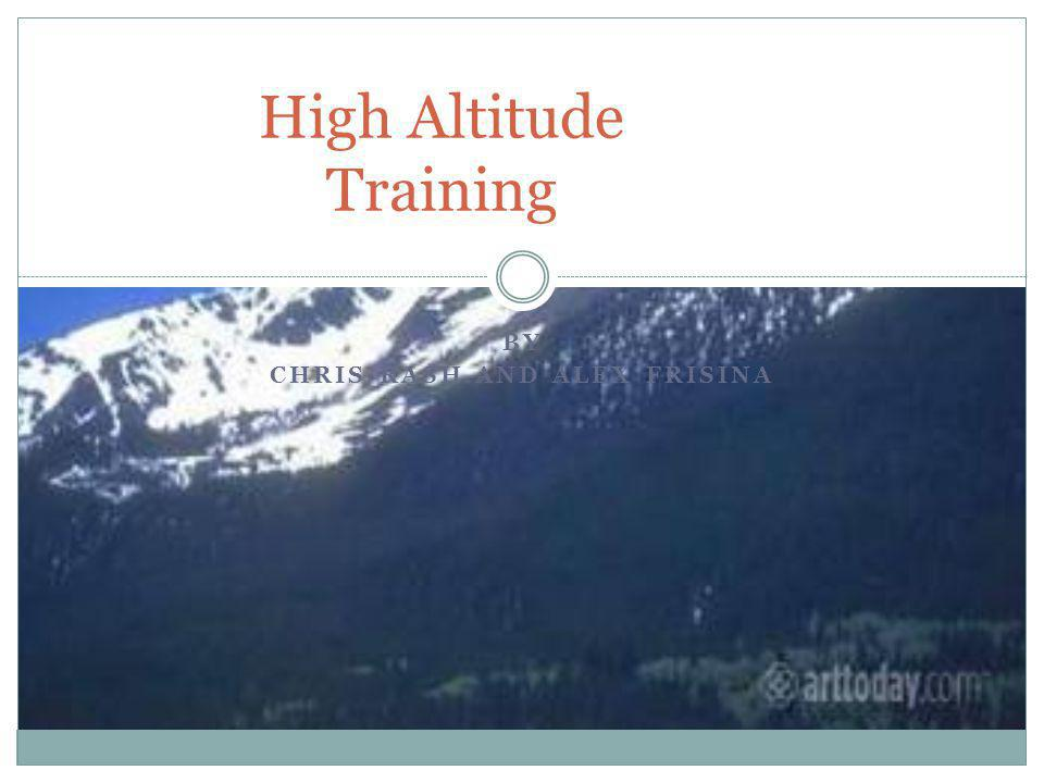 BY CHRIS RASH AND ALEX FRISINA High Altitude Training
