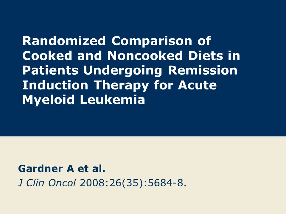 Randomized Comparison of Cooked and Noncooked Diets in Patients Undergoing Remission Induction Therapy for Acute Myeloid Leukemia Gardner A et al. J C