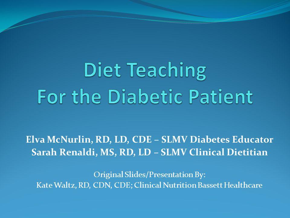 Elva McNurlin, RD, LD, CDE – SLMV Diabetes Educator Sarah Renaldi, MS, RD, LD – SLMV Clinical Dietitian Original Slides/Presentation By: Kate Waltz, R