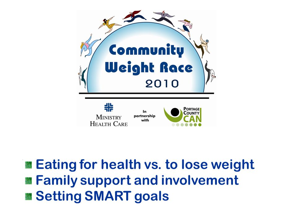 Eating for health vs. to lose weight Family support and involvement Setting SMART goals