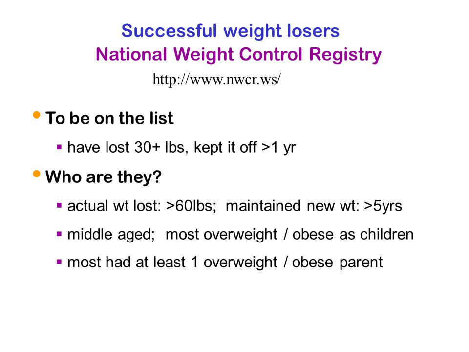 Successful weight losers To be on the list have lost 30+ lbs, kept it off >1 yr Who are they.
