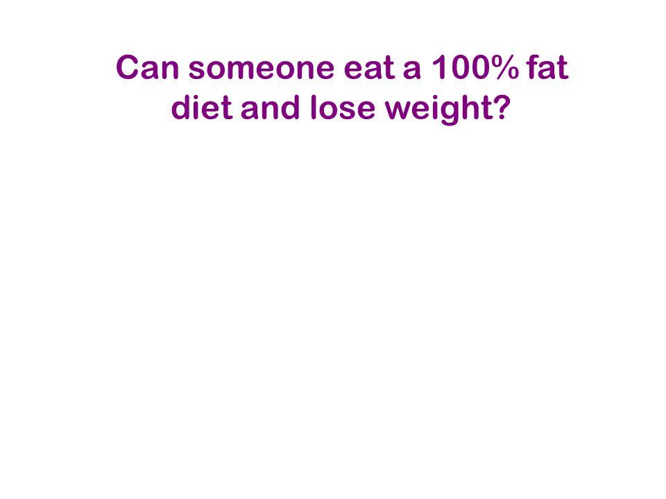 Can someone eat a 100% fat diet and lose weight