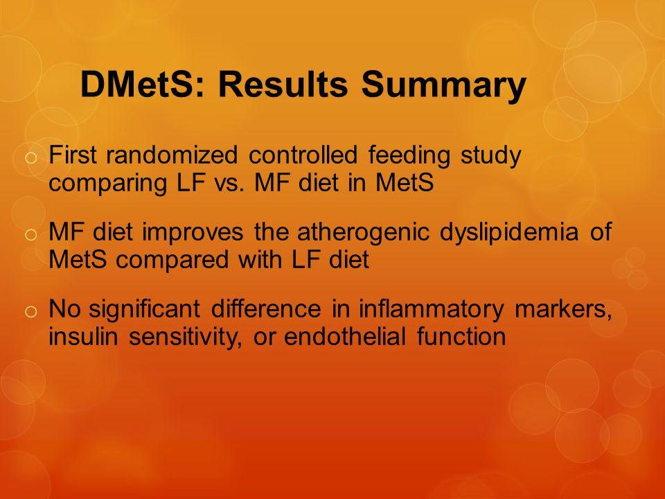 DMetS: Results Summary o First randomized controlled feeding study comparing LF vs.